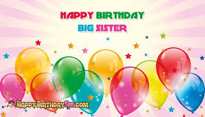 Happy Birthday Wishes To Big Birthday Wishes For Big Sister Happy Birthday Big Sister