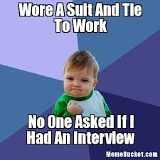 Tie Meme - wore a suit and tie to work create your own meme