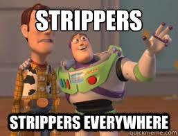 Strippers Meme - strippers strippers everywhere borderlands 2 buzz meme quickmeme