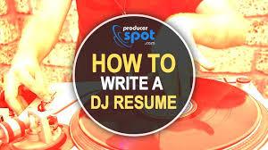 Dj Resume How To Write A Dj Resume Become A Dj Producerspot