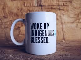 great coffee mugs indigenous u0026 blessed coffee mug
