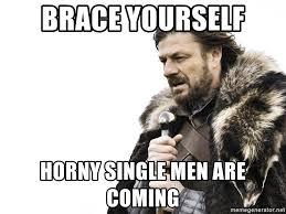 Single Men Meme - brace yourself horny single men are coming winter is coming meme