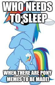 Pony Memes - sleep is for the weak especially during my little pony meme week