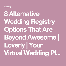 alternative wedding registries 8 alternative wedding registry options that are beyond awesome