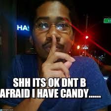 Afraid Meme - shh its ok dnt b afraid i have candy on memegen