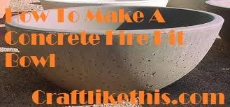 Concrete Fire Pit by How To Make A Concrete Fire Pit Bowl Craft Like This