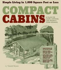 living in 1000 square feet compact cabins simple living in 1000 square feet or less by gerald