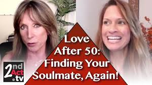 how to find a mate after 50 finding after 50 do we more than one soulmate 2nd act tv