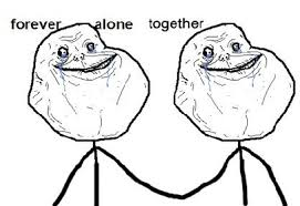 Forever Alone Meme Face - alone together