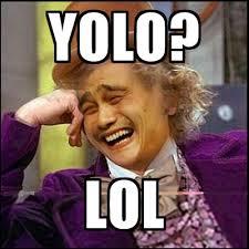 Yolo Meme - yolo lol create meme