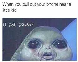 You Got Games On Your Phone Meme - dopl3r com memes when you pull out your phone near a little