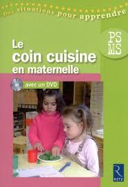 le coin cuisine le coin cuisine en maternelle dvd ps ms ouvrage bi média