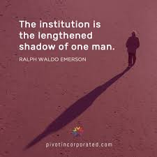 leadership quotes ralph waldo emerson the institution is the lengthened shadow of one man pivot