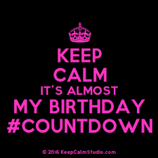 Birthday Countdown Meme - keep calm my birthday countdown is on poster styles pinterest