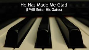 he has made me glad i will enter his gates piano instrumental