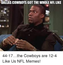 Memes About Dallas Cowboys - dallas cowboys got the whole nfl like memes 44 17 the cowboys are 12
