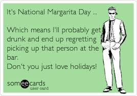 Margarita Meme - it s national margarita day which means i ll probably get drunk