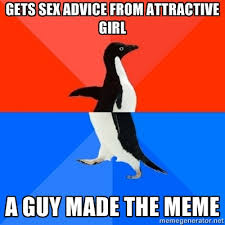 Actual Sexual Advice Girl Meme - actual sex advice girl a realization adviceanimals