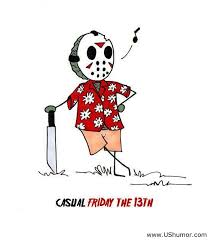 Funny Friday The 13th Meme - casual friday the 13th i know i know the day is over but i