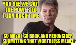 Bon Jovi Meme - the power to turn back time imgflip