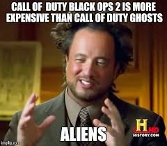 Call Of Duty Black Ops 2 Memes - ancient aliens meme imgflip