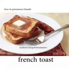 How To Pronounce Meme In French - how to pronounce breads french toast french toast meme on me me