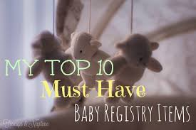 top baby registries my top 10 must baby registry items teacups and naptime