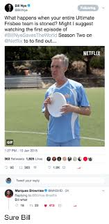 Ultimate Frisbee Memes - bill nye following what happens when your entire ultimate frisbee