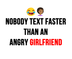 Angry Girlfriend Meme - nobody text faster than an angry girlfriend meme on me me
