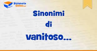 contrario di vanitoso sinonimi di vanitoso contrari di vanitoso dizionario