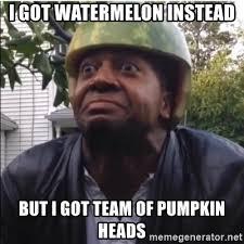 Watermelon Meme - i got watermelon instead but i got team of pumpkin heads marlon