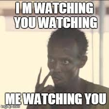 I M Watching You Meme - look at me meme imgflip