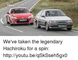 Soon Car Meme - soon d138 kkm we ve taken the legendary hachiroku for a spin