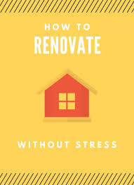Renovate House How To Renovate A House In The Most Stress Free Way Possible