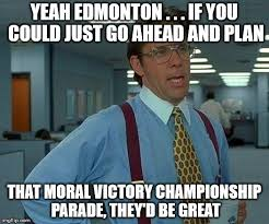 Edmonton Memes - that would be great meme imgflip