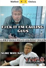 Chelsea Meme - watford 4 1 chelsea ft f ck it i m calling guus wwynfamobi