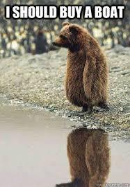 I Should Buy A Boat Meme - i should buy a boat contempative bear quickmeme