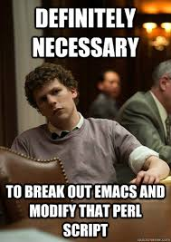 Script Meme - definitely necessary to break out emacs and modify that perl script