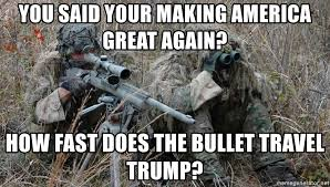 You said your making america great again how fast does the bullet