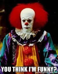 Evil Clown Memes - it stephen king clown photos you think i m funny it clown
