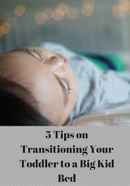 Transitioning To Toddler Bed 5 Tips On Transitioning Your Toddler To A Big Kid Bed