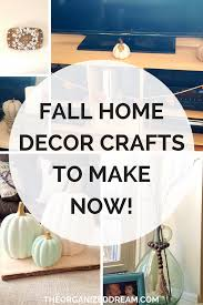 fall home decor crafts to make now the organized dream