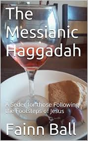 messianic seder haggadah the messianic haggadah a seder for those following the footsteps of
