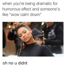 No U Meme - when you re being dramatic for humorous effect and someone s like