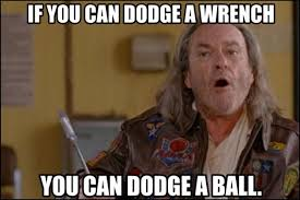 Dodgeball Meme - dodgeball wrench quotes image quotes at relatably com