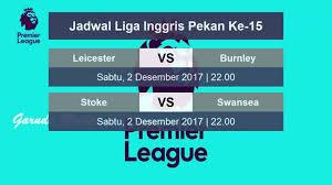 Jadwal Liga Inggris Update Jadwal Liga Inggris Pekan Ke 15 2 Desember 2017 Vidio