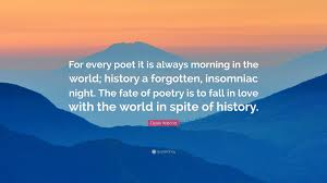 Fate Love Quotes by Derek Walcott Quote U201cfor Every Poet It Is Always Morning In The