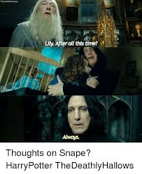 Always Meme - thelifeofa weasley after all this time always thoughts on snape