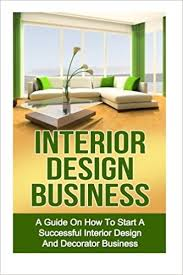 how to start an interior design business from home interior design business a guide on how to start a successful