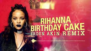 Rihanna Birthday Cake Erden Akın Remix Youtube